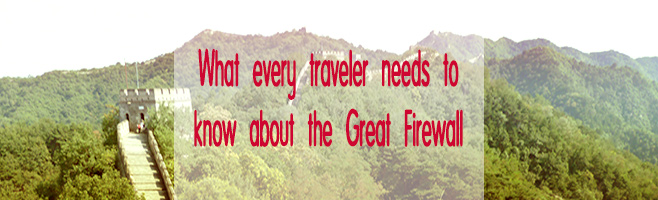 What-every-traveler-needs-to-know-about-the-Great-Firewall