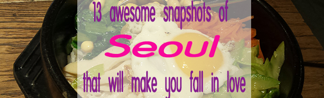 13 awesome snapshots of Seoul that will make you fall in love