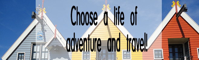 choose a life of adventure and travel!
