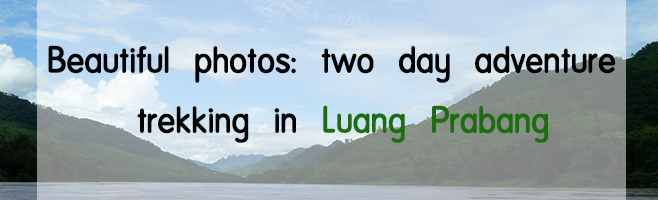Beautiful photos: two day adventure trekking in Luang Prabang‏
